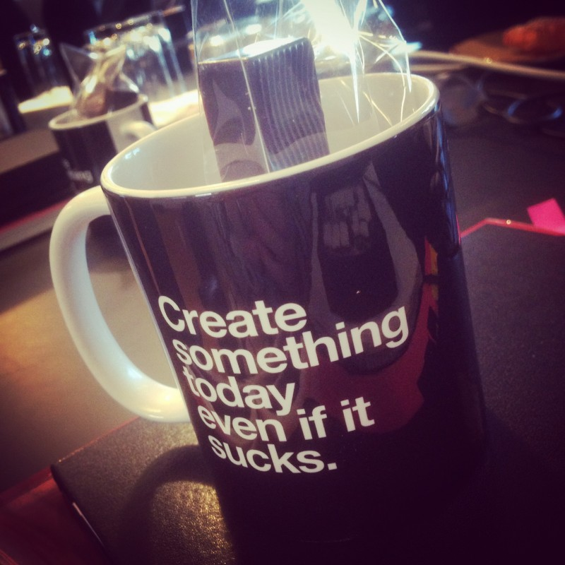 Create something today, even if it sucks. Cup.
